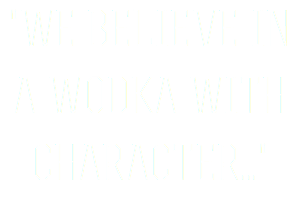 """We believe in a Wodka with character..."""